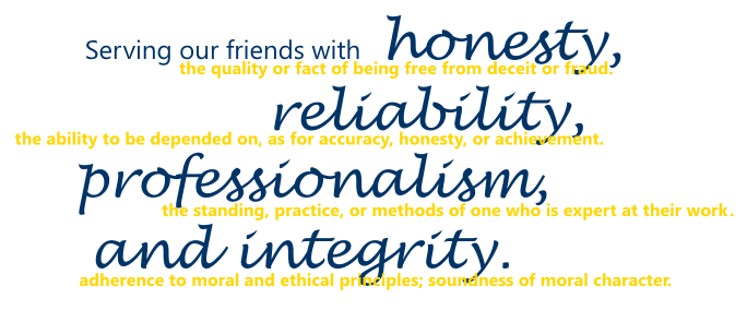 Serving our friends with honesty, reliability, professionalism, and integrity.